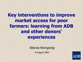 Key interventions to improve market access for poor farmers: learning from ADB and other donors experiences