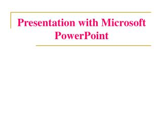 Presentation with Microsoft PowerPoint