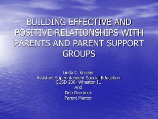 BUILDING EFFECTIVE AND POSITIVE RELATIONSHIPS WITH PARENTS AND PARENT SUPPORT GROUPS