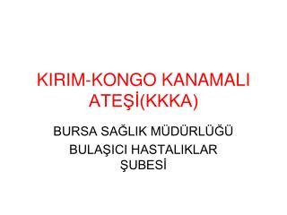 KIRIM-KONGO KANAMALI ATEŞİ(KKKA)