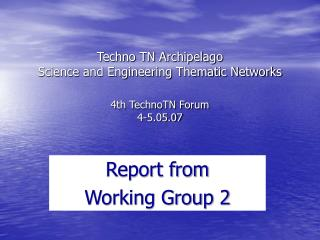 Techno TN Archipelago Science and Engineering Thematic Networks 4th TechnoTN Forum 4-5.05.07
