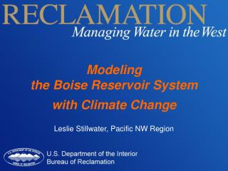 Modeling  the Boise Reservoir System with Climate Change Leslie Stillwater, Pacific NW Region