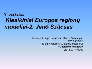 VI paskaita: Klasikiniai Europos region? modeliai-2: Jen? Sz?csas