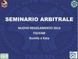 SEMINARIO ARBITRALE NUOVO REGOLAMENTO 2014 FIJLKAM Kumite  e  Kata