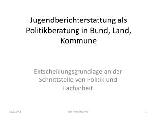 Jugendberichterstattung als Politikberatung in Bund, Land, Kommune