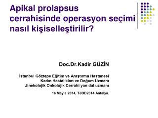 Apikal prolapsus  cerrahisinde operasyon seçimi nasıl kişiselleştirilir?