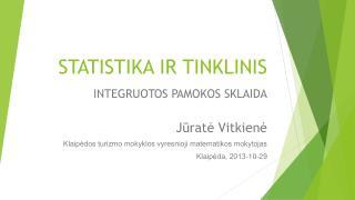 STATISTIKA IR TINKLINIS INTEGRUOTOS PAMOKOS SKLAIDA