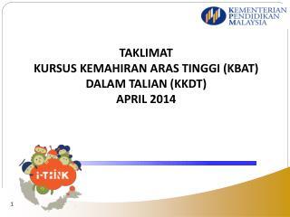 TAKLIMAT KURSUS KEMAHIRAN ARAS TINGGI (KBAT) DALAM TALIAN (KKDT)  APRIL 2014