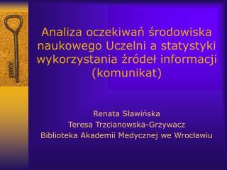 Renata Sławińska Teresa Trzcianowska-Grzywacz Biblioteka Akademii Medycznej we Wrocławiu