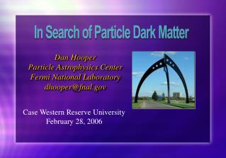 Dan Hooper Particle Astrophysics Center Fermi National Laboratory dhooper@fnal
