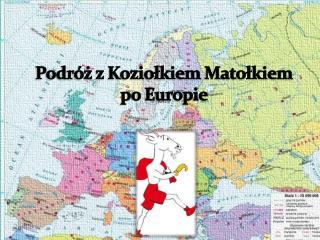 Podróż z Koziołkiem Matołkiem  po Europie