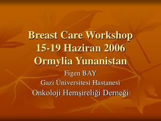 Breast Care Workshop 15-19 Haziran 2006 Ormylia Yunanistan