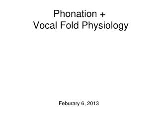 Phonation +  Vocal Fold Physiology