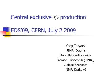 Central exclusive     production   EDS'09, CERN, July 2 2009