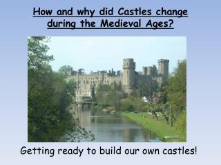 How and why did Castles change during the Medieval Ages ?