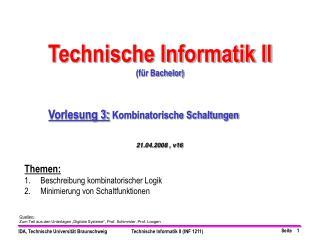 """Quellen: Zum Teil aus den Unterlagen """"Digitale Systeme"""", Prof. Schimmler, Prof. Loogen"""