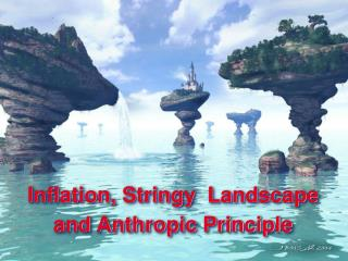 Inflation, Stringy  Landscape and Anthropic Principle