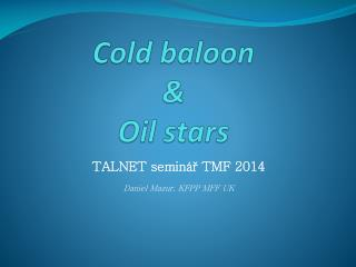 Cold baloon & Oil stars