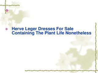 Herve Leger Dresses For Sale Containing The Plant Life Nonet