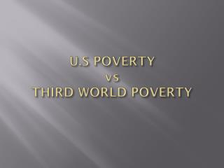 U.S POVERTY vs THIRD WORLD POVERTY