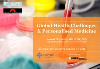 Global Health Challenges & Personalised Medicine Antoni Plasència, MD, MPH, PhD