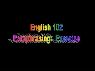 English 102 Paraphrasing:  Exercise