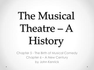 The Musical Theatre � A History