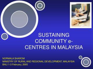 SUSTAINING COMMUNITY e-CENTRES IN MALAYSIA