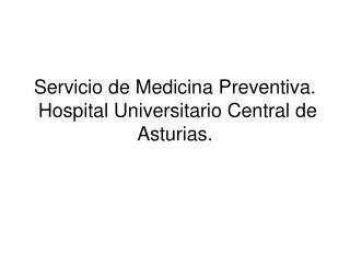 Servicio de Medicina Preventiva.  Hospital Universitario Central de Asturias.