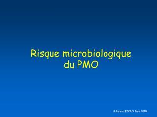Risque microbiologique  du PMO
