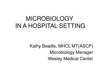 MICROBIOLOGY  IN A HOSPITAL SETTING