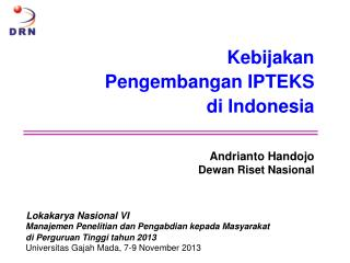 Kebijakan  Pengembangan IPTEKS  di  Indonesia Andrianto Handojo Dewan Riset Nasional