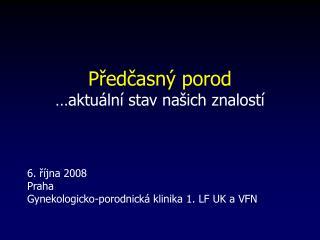 Předčasný porod …aktuální stav našich znalostí 6. října 2008 Praha