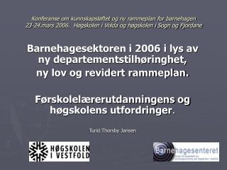 Barnehagesektoren i 2006 i lys av  ny departementstilhøringhet,  ny lov og revidert rammeplan.