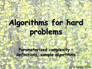 Algorithms for hard problems Parameterized complexity – definitions,  sample algorithms