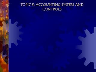 TOPIC 3: ACCOUNTING SYSTEM AND CONTROLS