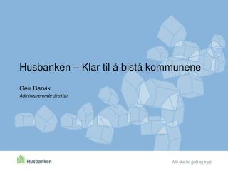 Husbanken – Klar til å bistå kommunene