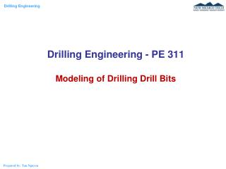 Drilling Engineering - PE 311 Modeling of Drilling Drill Bits