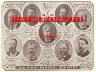 Australian Federation Presentation By  Alex  H arrison 6C