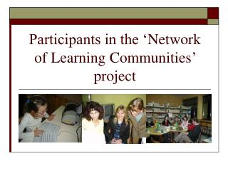Participants in the ' Network of  L earning  C ommunities ' project