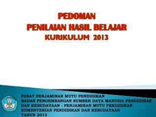 PEDOMAN  PENILAIAN HASIL BELAJAR KURIKULUM  2013