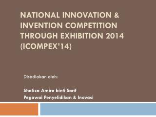 NATIONAL INNOVATION & INVENTION COMPETITION THROUGH EXHIBITION 2014 (IcompEx'14)