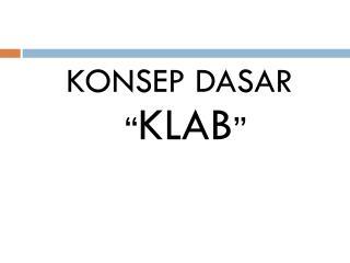 """KONSEP DASAR """" KLAB """""""