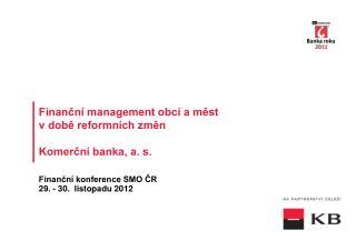 Finanční management obcí a měst  v době reformních změn Komerční banka, a. s.