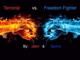 Terrorist           vs.      Freedom Fighter