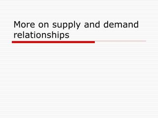 More on supply and demand relationships