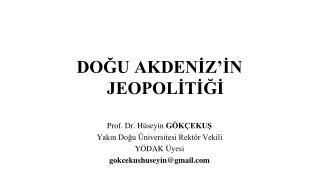 DOĞU AKDENİZ'İN JEOPOLİTİĞİ Prof. Dr. Hüseyin  GÖKÇEKUŞ Yakın Doğu Üniversitesi Rektör Vekili