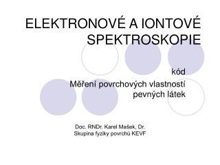 ELEKTRONOV� A IONTOV� SPEKTROSKOPIE