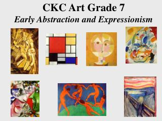 CKC Art Grade 7 Early Abstraction and Expressionism