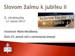 Slovom žalmu k jubileu II 3. stretnutie  12. marec 2012